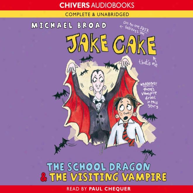 Jake Cake: The School Dragln & The Visiting Vzpmire (unabridged)