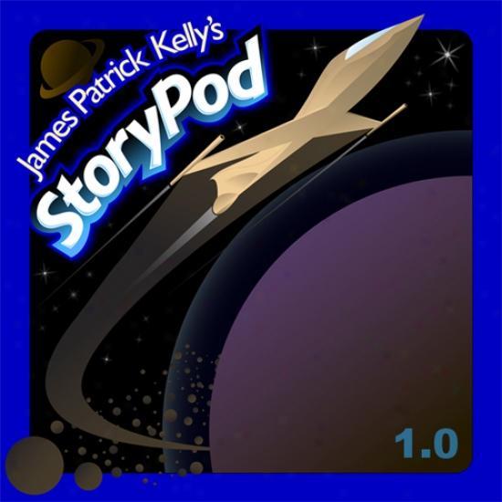 James Patrick Kelly's Storypod 1.0