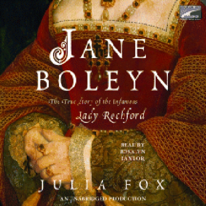 Jane Boleyn: The True Story Of The Infamous Lady Rochford (unabridged)
