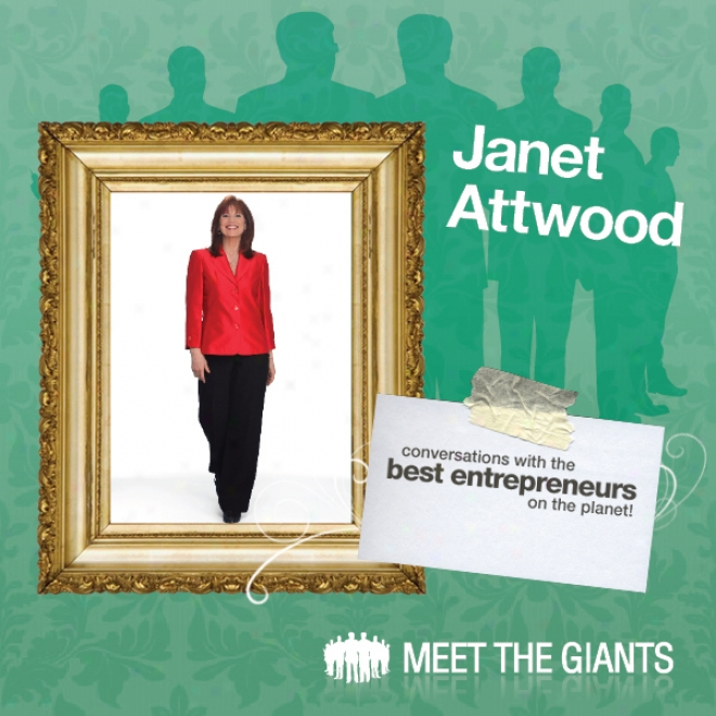 Janet Attwood - How To Discover Your True Love: Conversations With The Best Entrrpreneurs On The Planet