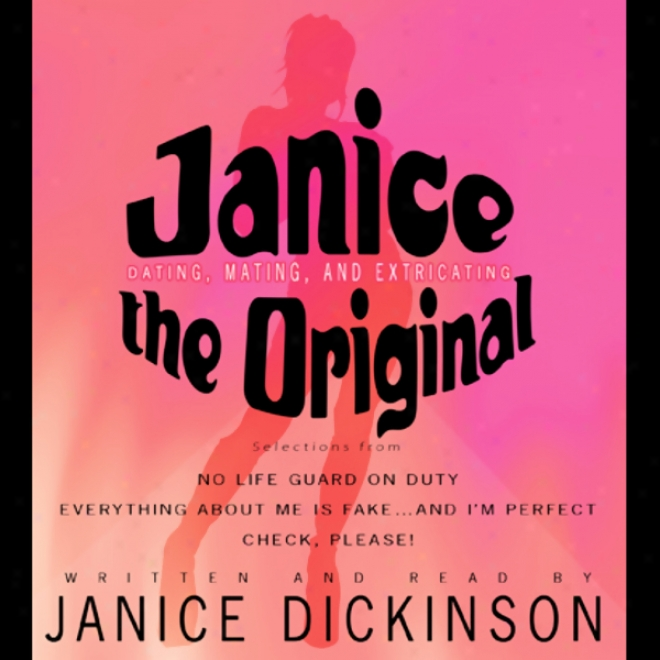 Janice The Original: Dating , Mating, And Extricating