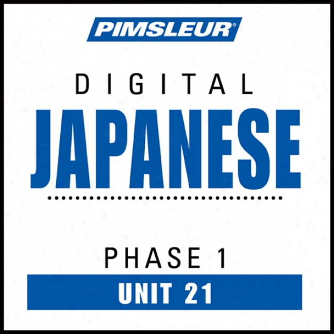 Japanese Phase 1, Unit 21: Learn To Speak And Understand Japanese With Pimsleur Language Programs