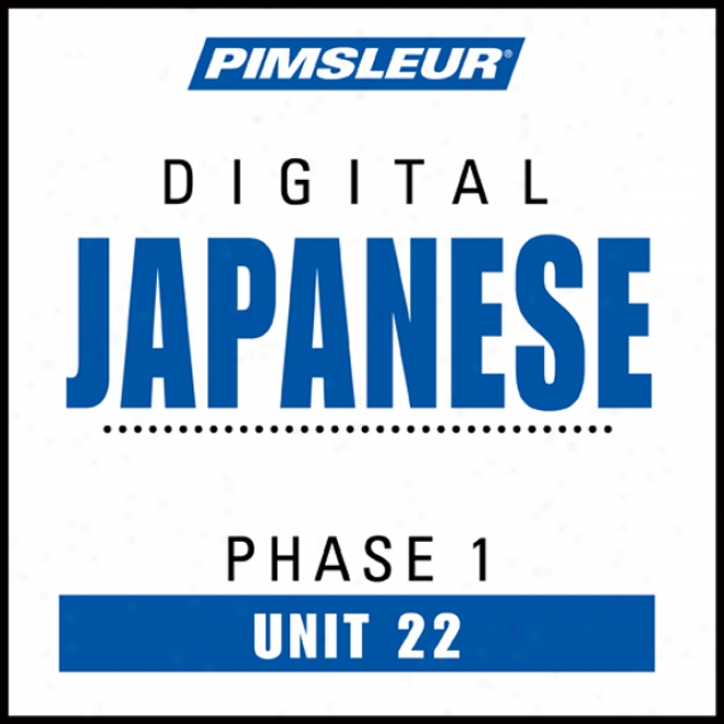 Japanese Phase 1, Unit 22: Learn To Articulate And Learn Japanese With Pimaleur Language Programs