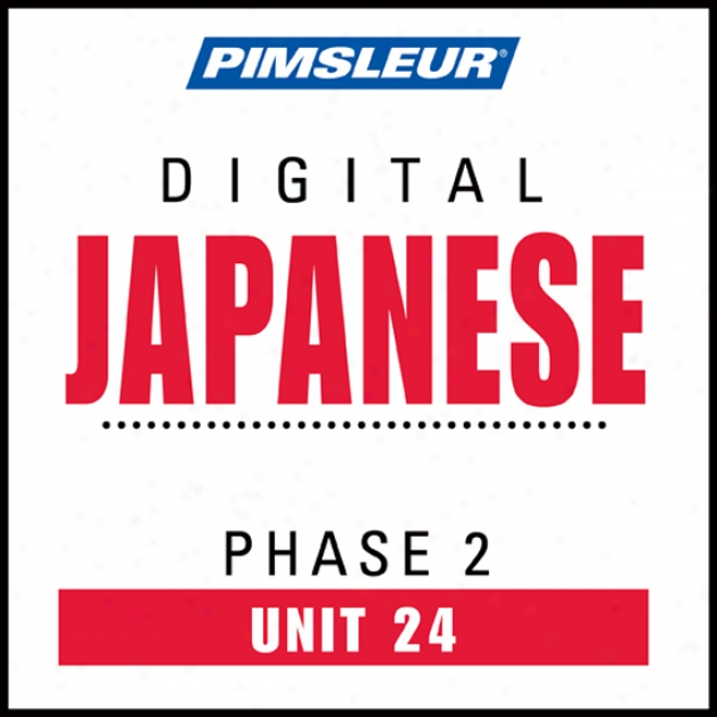 Japanese Phase 2, Unit 24: Learn To Tell And Understand Japanese With Pimsleur Language Programs