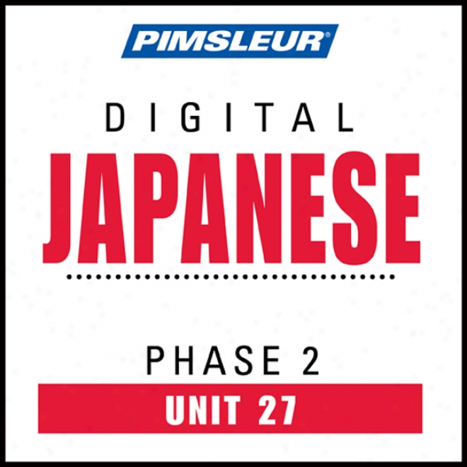 Japanese Phase 2, Unit 27: Learn To Speak And Understand Japanese With Pimaleur Language Programs