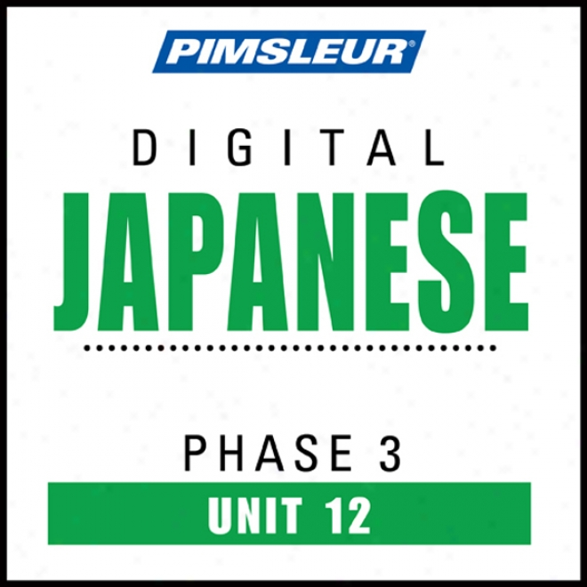 Japanese Phase 3, Unit 12: Learn To Speak And Understand Japanese With Pimsleur Language Programs