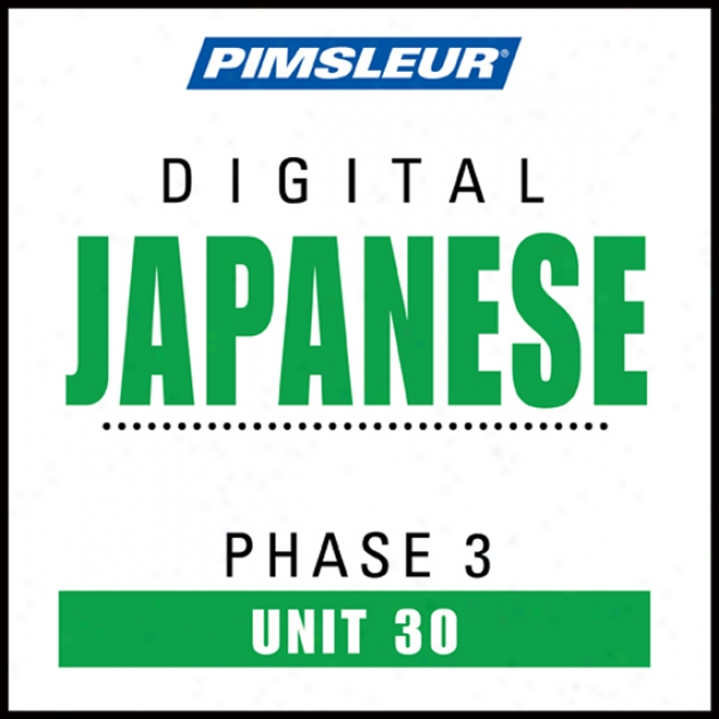 Language of Japan Phase 3, Unit 30: Learn To Speak And Understand Japanese With Pimsleur Language Programs