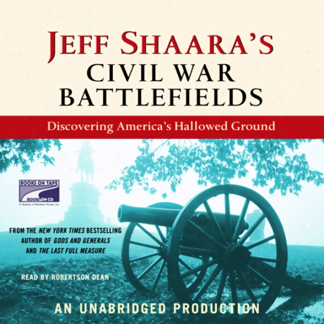 Jeff Shaara's Municipal War Battlefielss: Diqcovering America's Hallkwed Ground (unabridged)
