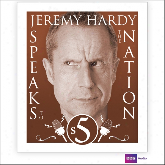 Jeremy Hardy Speaks To The Nation: Series 5