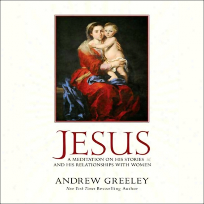 Jesus: A Meditation On His Stories And His Relationships With Women (unabridged)