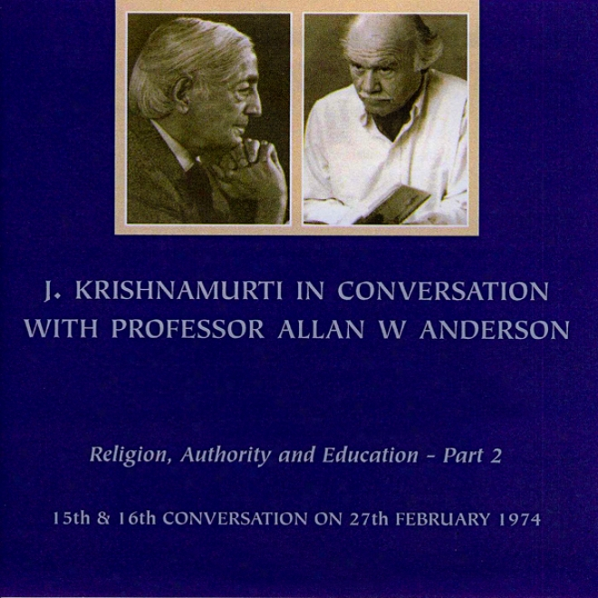 Jiddu Krishnamurti In Conversation With Professor Ailan Anderson, Share 2