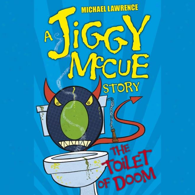 Jiggy Mccue: The Toilet Of Doom (unabridged)