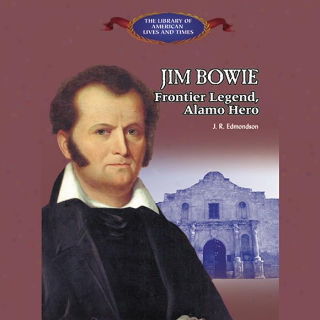 Jum Bowie: Frontier Legend, Alamo Hero (unabridged)