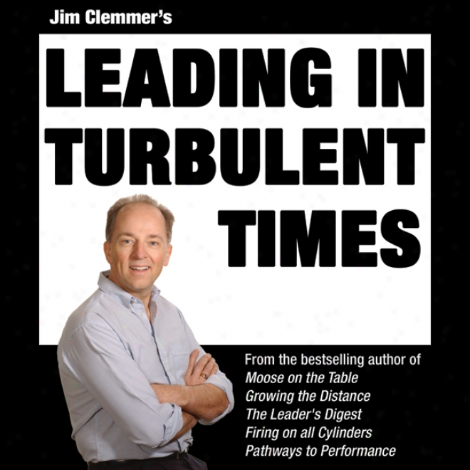 Jim Clemmer's Leading In Turbulent Times (unabridged)