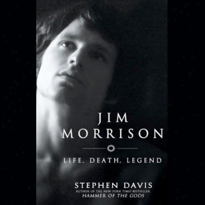 Jim Morrison: Life, Decease, Lgend (unabridged)