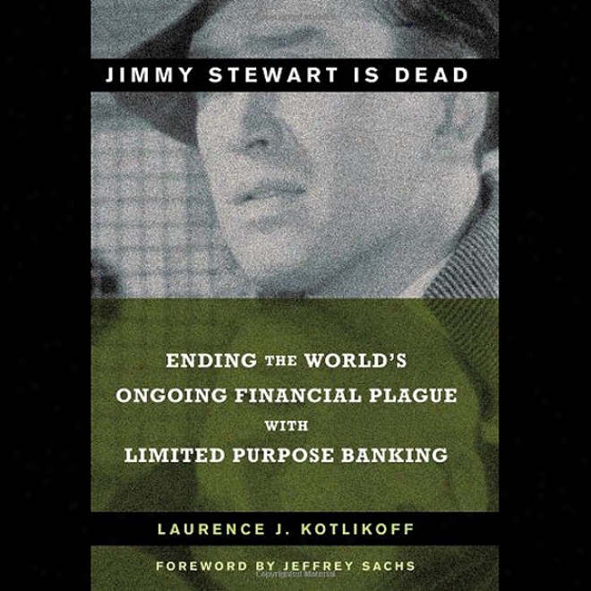 Jimmy Stewart Is Dead: The World's Ongoing Financial Plague With Limtied Purpose Banking (unabridged)