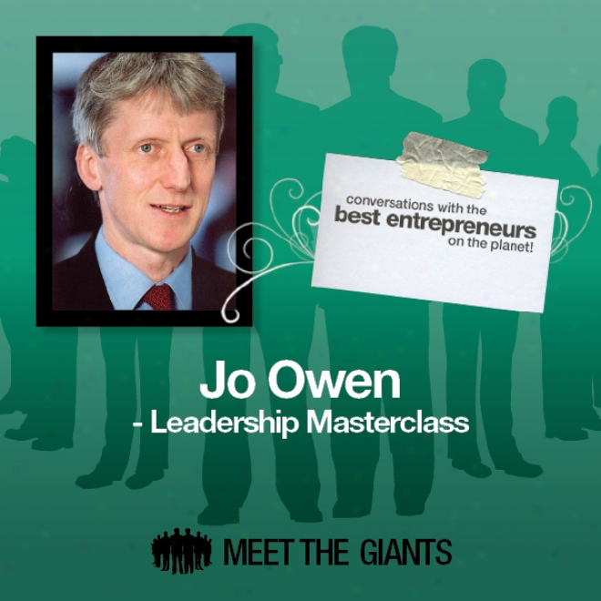 Jo Owen - Leadership Masterclass: Conversations With The Best Entrepreneurs On The Planet
