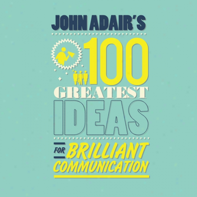 John Adair's 100 Greatest Ideas For Brilliant Communication (unabridged)