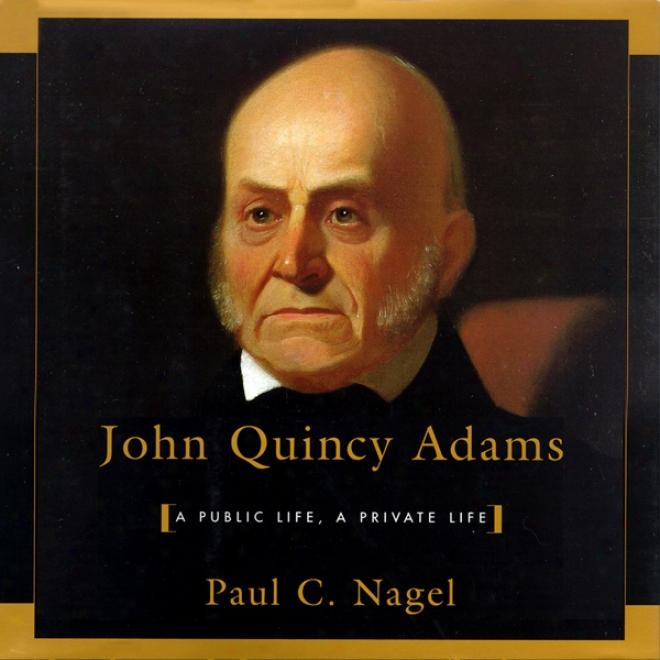 John Quincy Adams: A Public Life, A Confidential Life (unabridged)