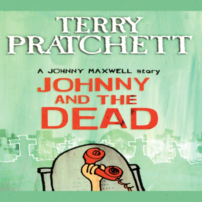 Johnny And The Dead: Johnny Maxwell, Book 2