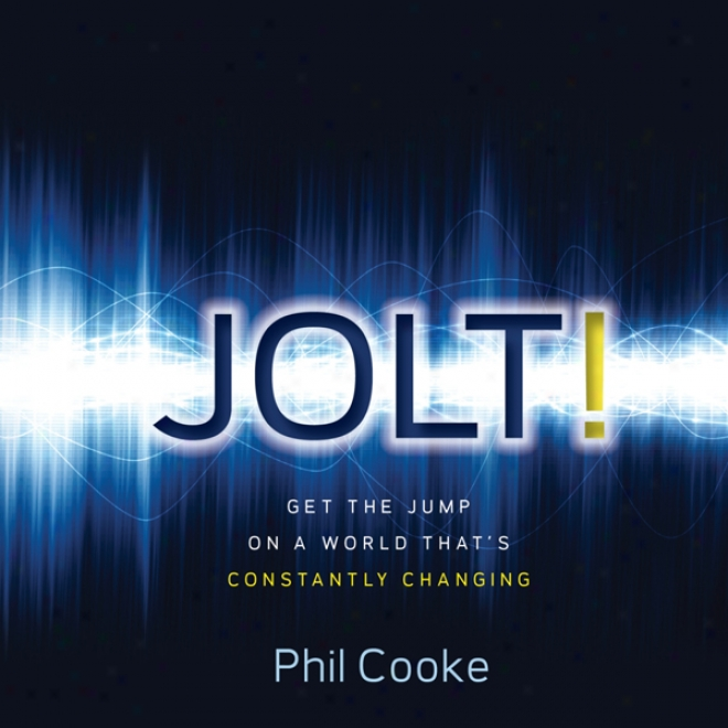 Jolt!: Get The Jump On A World That's Constantly Changing (unabridged)