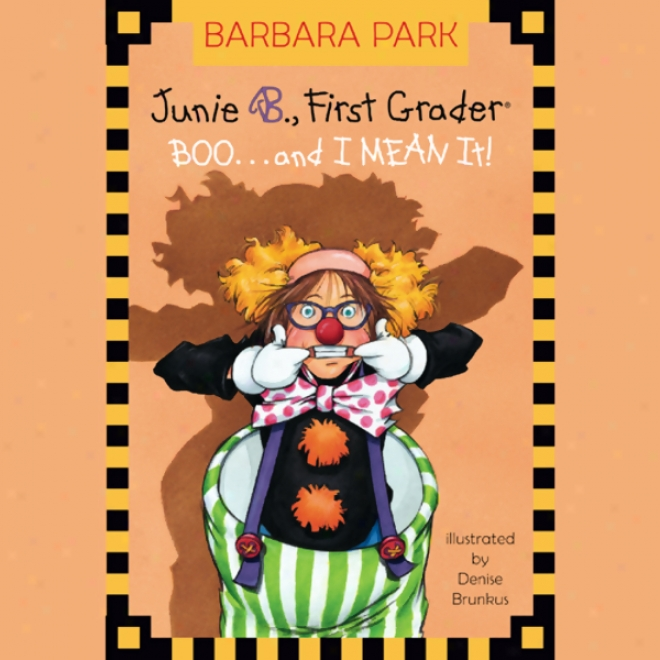 Junie B., First Grarer: Boo...and I Mean It! (unabridged)