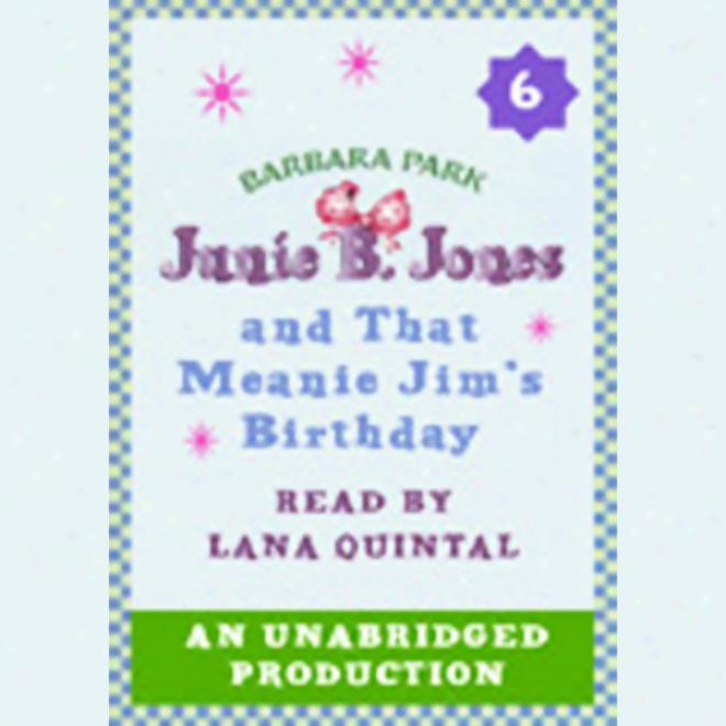 Junie B. Jones And That Meanie Jim's Birthday, Book 6 (unabridged)