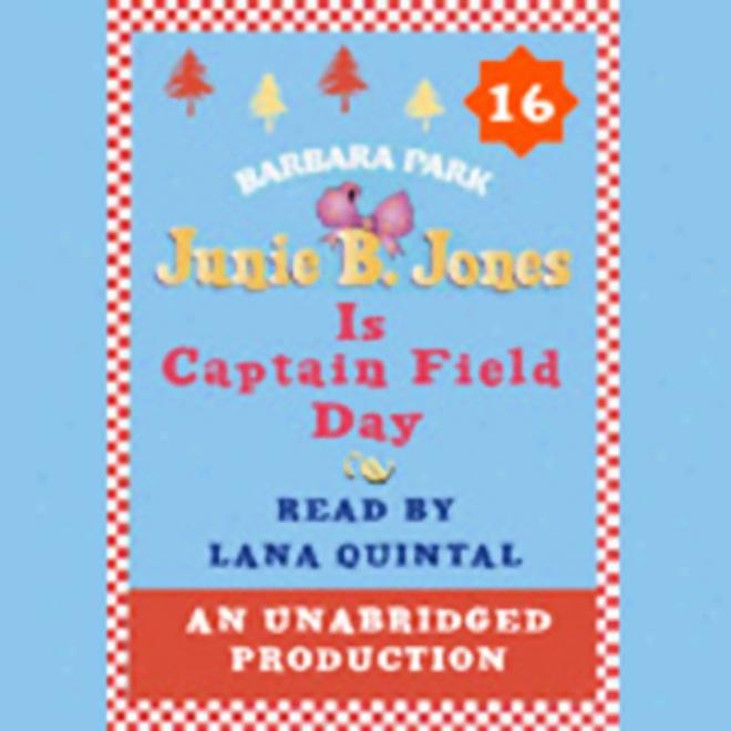 Junie B. Jones Is Captain Field Day, Book 16 (unabridged)