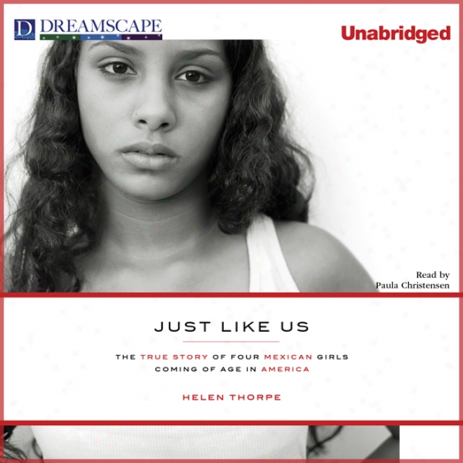 Just Like Us: The True Story Of Four Mexican Girls Future Of Age In America (unabridged)