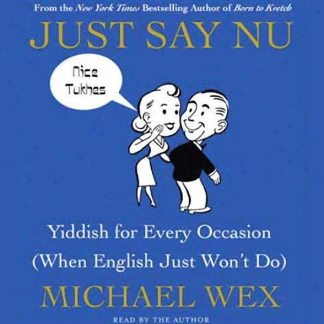 Just Say Nu: Yiddish For Every Occasion (wnen English Just Won't Do) (unabridged)