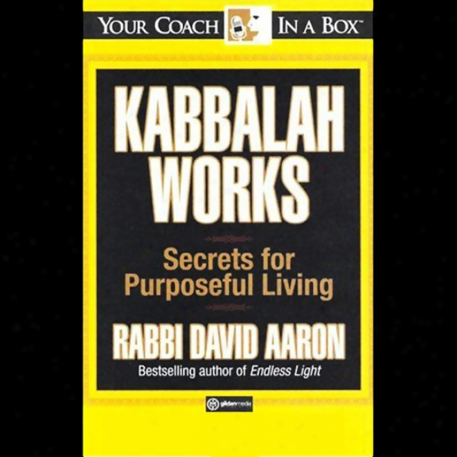 Kabbalah Works: Secrets For Purposeful Living (unabridged)