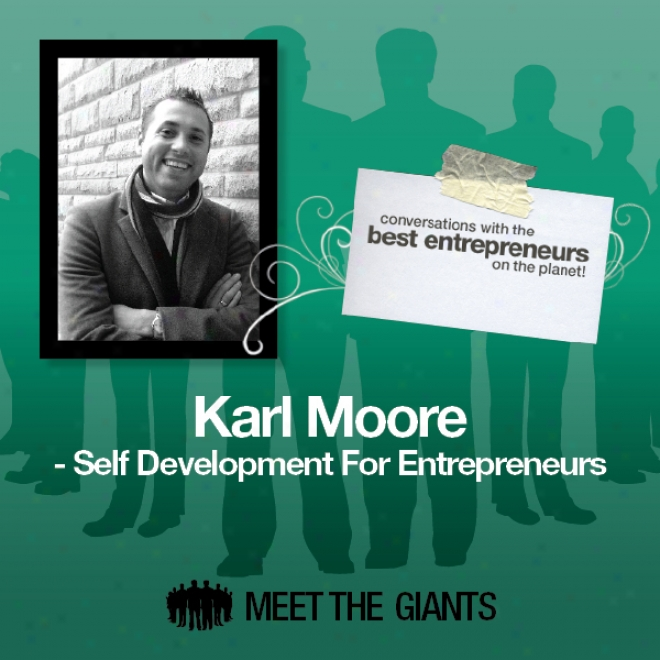 Karl Moore - Self Development For Entrepreneurs: Conversations With The Best Enrrepreneurs On The Planet