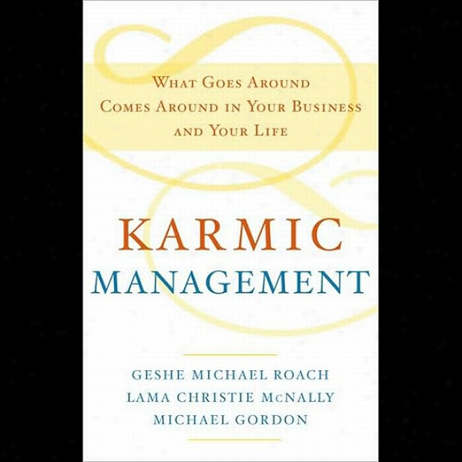 Karmic Manayement: What Goes Around Comes Around In Your Business And Your Life (unabridged)