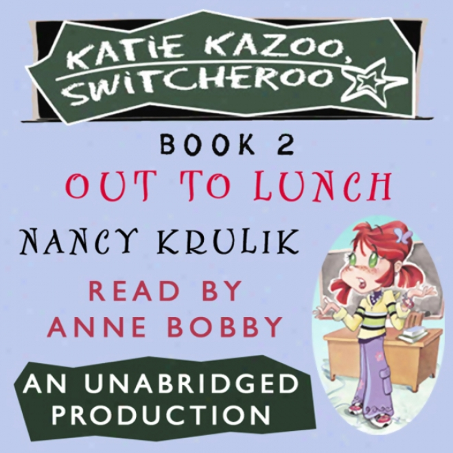 Katie Kazoo, Switcheroo #2: Out To Lunch (unabridged)