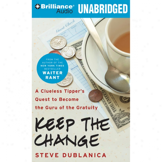 Keep The Change: A Clueless Tipper's Quest To Become The Guru Of The Gratuity (unabridged)