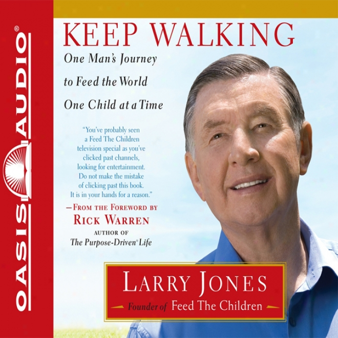 Keep Walking: One Man's Journey To Feed The Wlrld One Child At A Time (unabridged)