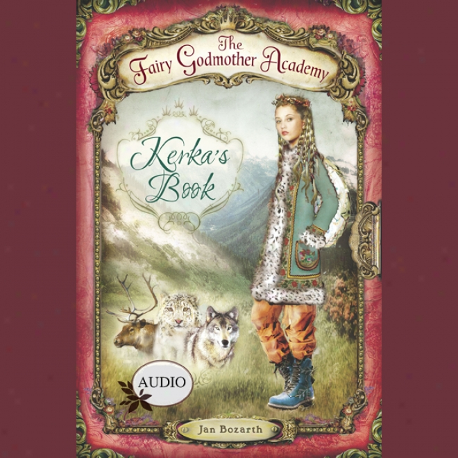 Kerka's Book: The Fairy Gkdmother Academy, Book 2 (unabridged)