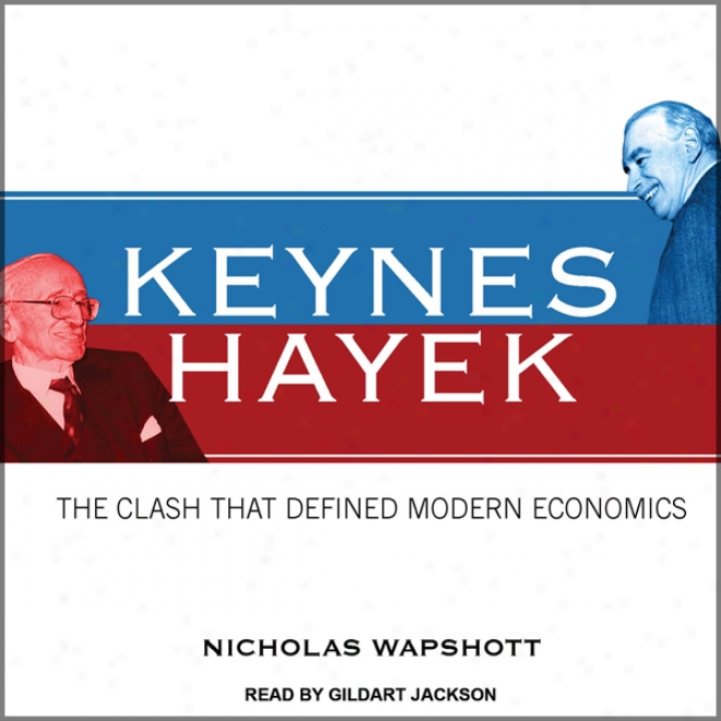 Keynes Hayek: The Clash That Defined Modern Economics (unabridged)