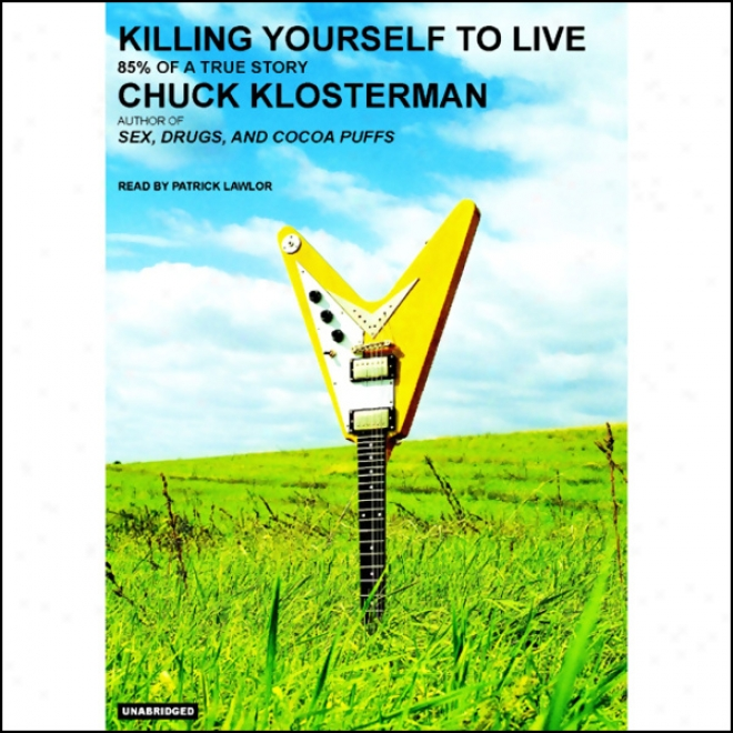Killing Yourself To Live: 85% Of A True Story (unabridged)