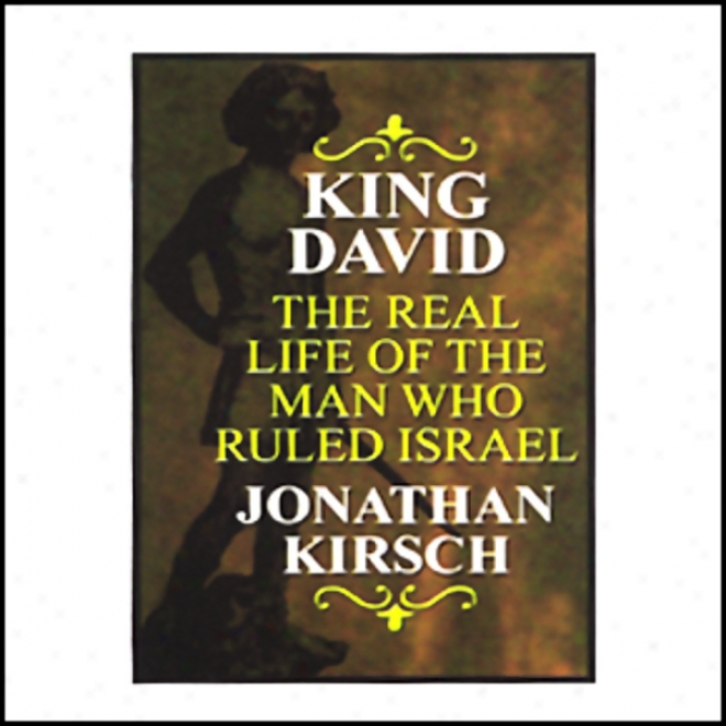 King David: The Real Life Of The Man Who Ruled Israel (unabridged)