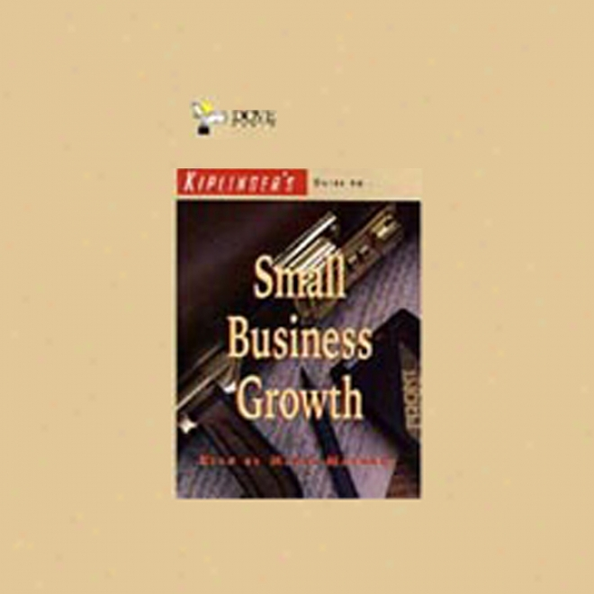 Kiplinger's Guide To Small Business Growth