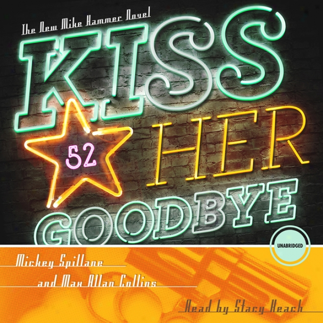 Kiss Her Goodbye: A Mike Hammer Novel (unabridged)