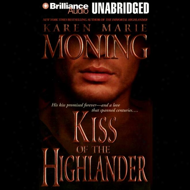 Kiss Of The Highlander: Highlander, Book 4 (unabridged)