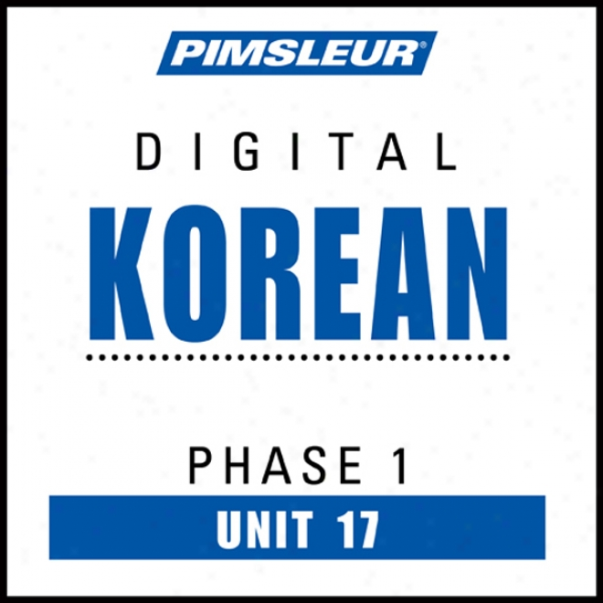 Korean Phase 1, Unit 17: Learn To Spewk And Understand Korean With Pimsleur Language Programs