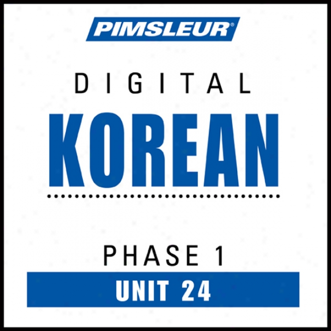 Korean Phase 1, Unit 24: Learn To Speak And Understand Korean With Pimsleur Language Programs