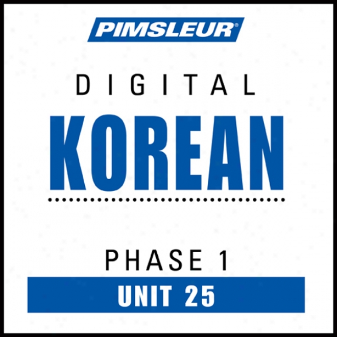 Korean Phase 1, Unit 25: Learn To Speak And Understand Korean With Pimsleur Language Programs