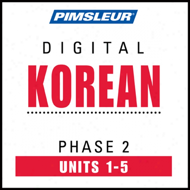 Korean Phase 2, Unit 01-05: Learn To Speak And Understand Korean With Pimsleur Language Programs