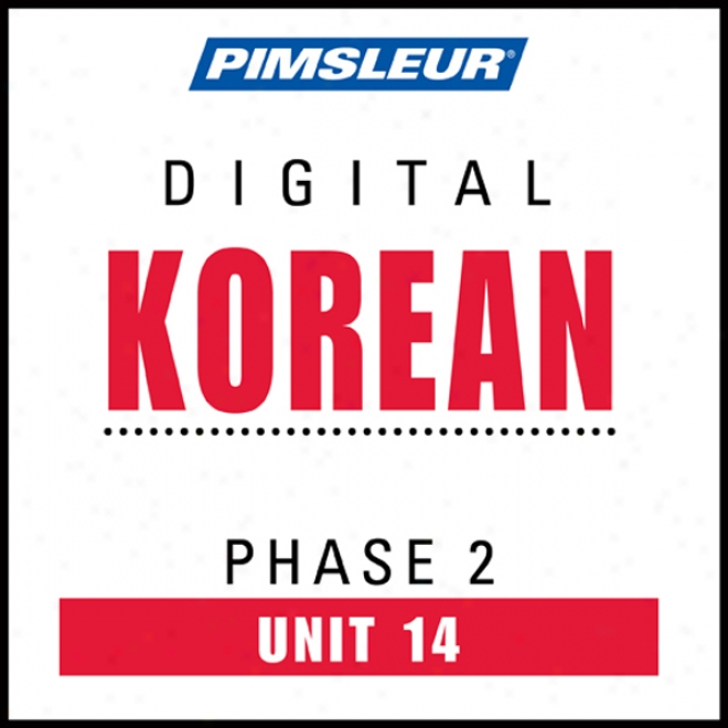 Korean Phase 2, Unit 14: Learn To Speak And Understand Korean Upon Pimsleur Language Programs