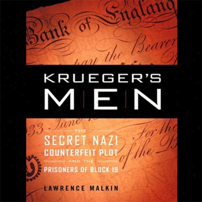 Krueger's Men: The Secret Nazi Counterfeit Plot And The Prisoners Of Block 19 (ujabridged)