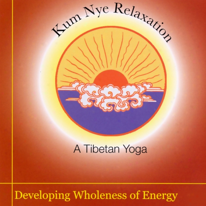 Kum Nye Relaxation: Developing Wholeness Of Energy (unabridged)